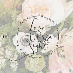 Love At First Sight Floristry & Styling